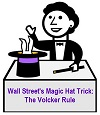 Wall Street's Magic Hat Trick - The Volcker Rule