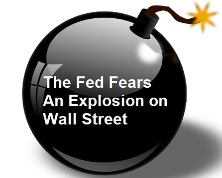 The Fed Fears an Explosion on Wall Street